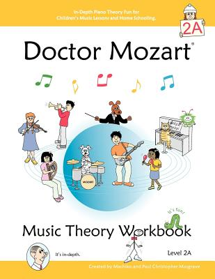 Doctor Mozart Music Theory Workbook Level 2a By Musgrave, Paul Christopher/ Musgrave, Machiko Yamane